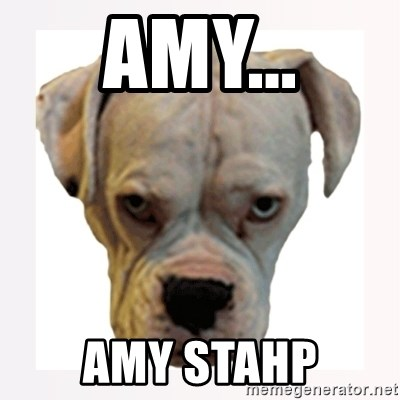 stahp guise - Amy... Amy stahp