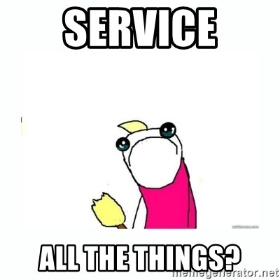 sad do all the things - service all THe tHINGS?
