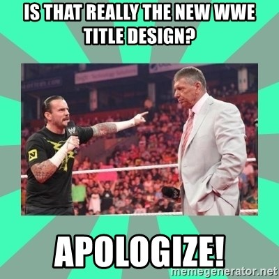 CM Punk Apologize! - is that really the new wwe title design? apologize!