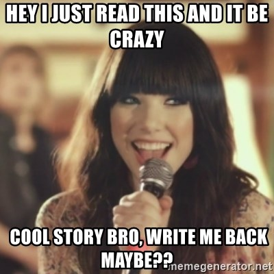 Carly Rae Jepsen Call Me Maybe - Hey I just rEad this and it be crazy  cool story bro, Write me back maybe??