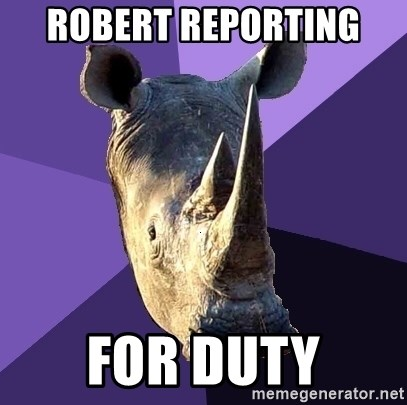 Sexually Oblivious Rhino - robert reporting  for duty