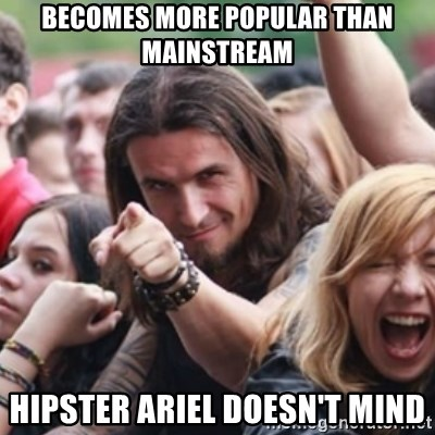 Ridiculously Photogenic Metalhead - Becomes more popular than mainstream Hipster ariel doesn't mind