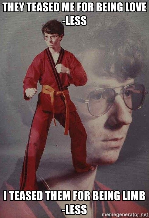 Karate Kyle - They teased me for being love-less I teased them for being limb-less
