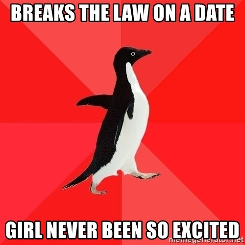 Socially Awesome Penguin - breaks the law on a date girl never been so excited
