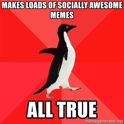 Socially Awesome Penguin - makes loads of socially awesome memes all true