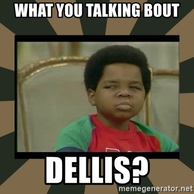 What you talkin' bout Willis  - WHAT YOU TALKING BOUT Dellis?
