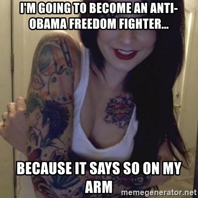 Alyssa Rosales - I'M GOING TO BECOME AN ANTI-OBAMA FREEDOM FIGHTER... BECAUSE IT SAYS SO ON MY ARM