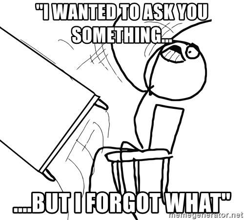 Desk Flip Rage Guy - ''i wanted to ask you something... ....but i forgot what''
