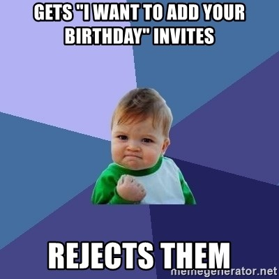 """Success Kid - GETS """"I WANT TO ADD YOUR BIRTHDAY"""" INVITES REJECTS THEM"""