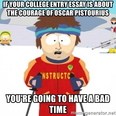 Bad time ski instructor 1 - if your college entry essay is about the courage of oscar Pistourius You're going to have a bad time