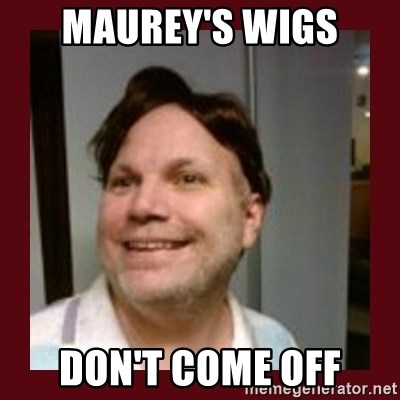 Free Speech Whatley - Maurey's Wigs don't come off