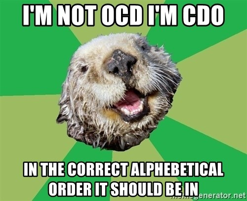 Ocd Otter - I'm not ocd i'm cdo in the correct alphebetical order it should be in