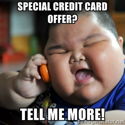 fat chinese kid - special credit card offer? tell me more!