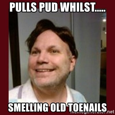 Free Speech Whatley - pulls pud whilst..... smelling old toenails