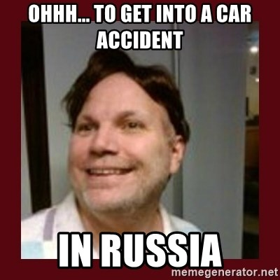 Free Speech Whatley - ohhh... to get into a car accident in russia