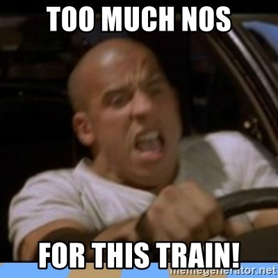 fast and furious - too much nos for this train!