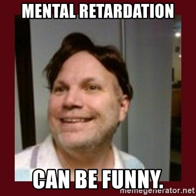 Free Speech Whatley - mental retardation can be funny.