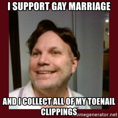Free Speech Whatley - I SUPPORT GAY MARRIAGE AND I COLLECT ALL OF MY TOENAIL CLIPPINGS