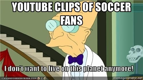 I Dont Want To Live On This Planet Anymore - Youtube clips of soccer fans