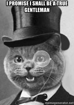 Monocle Cat - I promise i shall be a true gentleman