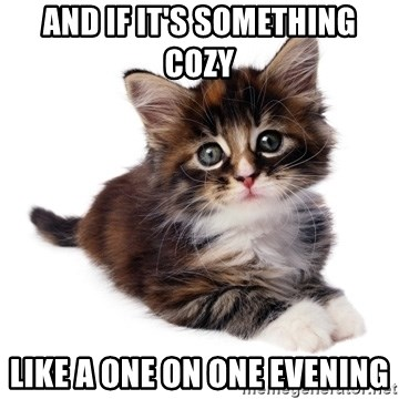 fyeahpussycats - And if it's something cozy like a one on one evening