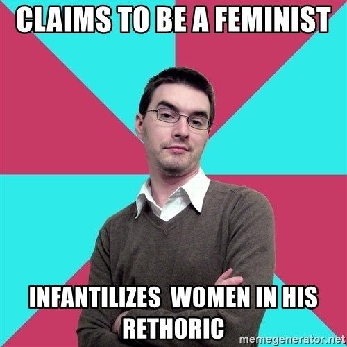 Privilege Denying Dude - Claims to be a feminist Infantilizes  women in his rethoric