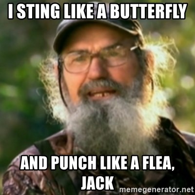 Duck Dynasty - Uncle Si  - I Sting like a butterfly and Punch like a Flea, Jack