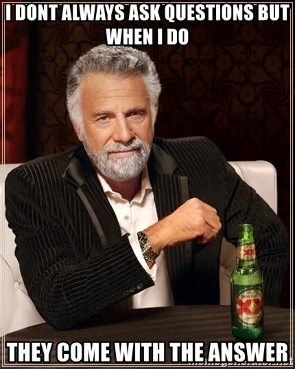 The Most Interesting Man In The World - i dont always ask questions but when i do they come with the answer