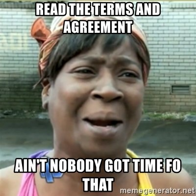 Ain't Nobody got time fo that - read the terms and agreement Ain't Nobody got time fo that