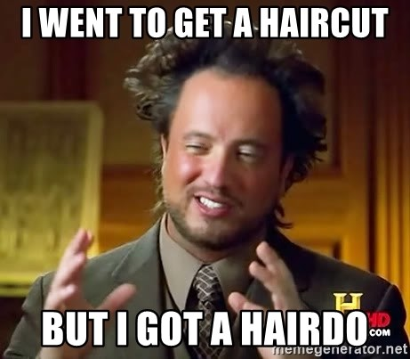 Ancient Aliens - I went to get a haircut but i got a hairdo