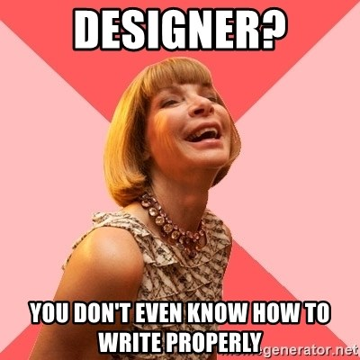 Amused Anna Wintour - designer? you don't even know how to write properly