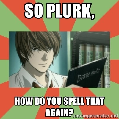 death note - So plurk, How do you spell that again?