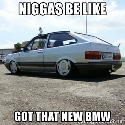 treiquilimei - NIGGAS BE LIKE GOT THAT NEW BMW