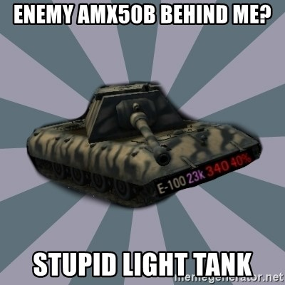 TERRIBLE E-100 DRIVER - ENEMY AMX50B behind me? Stupid light tank