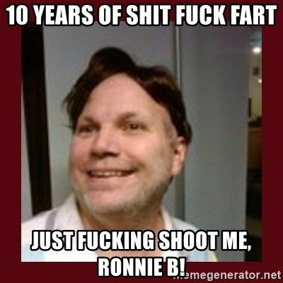 Free Speech Whatley - 10 YEARS OF SHIT FUCK FART JUST FUCKING SHOOT ME, RONNIE B!