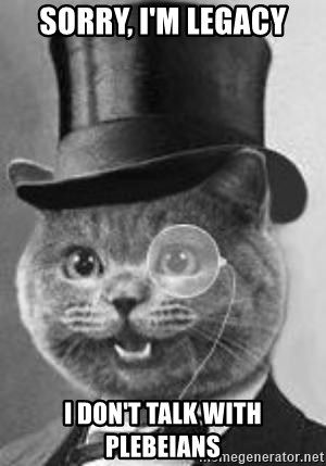 Monocle Cat - SORRY, I'M LEGACY I DON'T TALK WITH plebeians