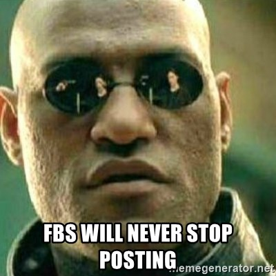 What If I Told You -  FBS WIll NEVER STOP POSTING