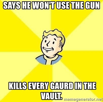 Fallout 3 - Says he won't uSe the gun  Kills every gAurd in the vault.