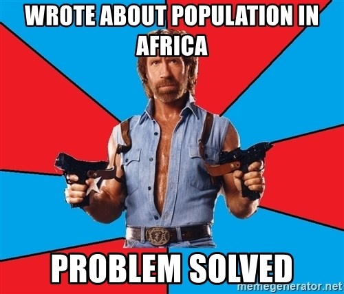 Chuck Norris  - Wrote about population in africa problem solved