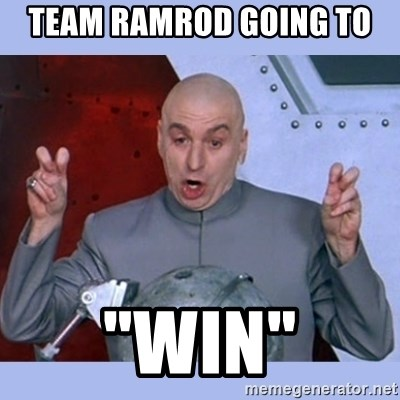 """Dr Evil meme - Team RamRod Going to  """"win"""""""