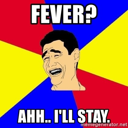 journalist - Fever? Ahh.. I'll stay.