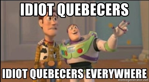 X, X Everywhere  - idiot Quebecers idiot quebecers everywhere