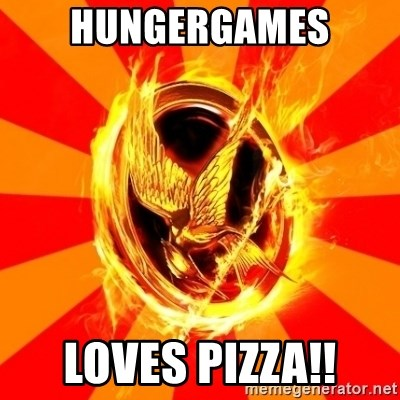 Typical fan of the hunger games - HUNGERGAMES LOVES PIZZA!!