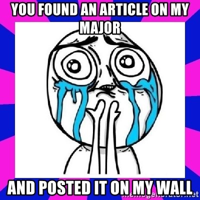 tears of joy dude - you found an article on my major and posted it on my wall