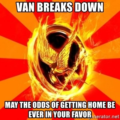 Typical fan of the hunger games - Van breaks down may the odds of getting home be ever in your favor