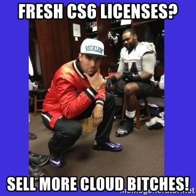 PAY FLACCO - fresh CS6 licenses? sell more cloud bitches!