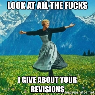 Julie Andrews looking for a fuck to give - LOOK AT ALL THE FUCKS I GIVE ABOUT YOUR revisions