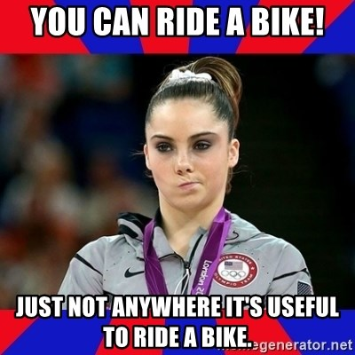 Mckayla Maroney Does Not Approve - You can ride a bike! just not anywhere it's useful to ride a bike.