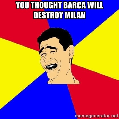 journalist - You thought barca will destroy milan