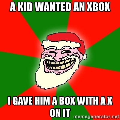 Santa Claus Troll Face - A KID WANTED AN XBOX I GAVE HIM A BOX WITH A X ON IT